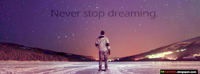 Never Stop Dreaming - Quote FB cover