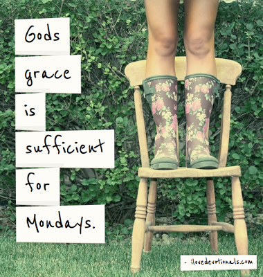 Gods grace is sufficient for Mondays