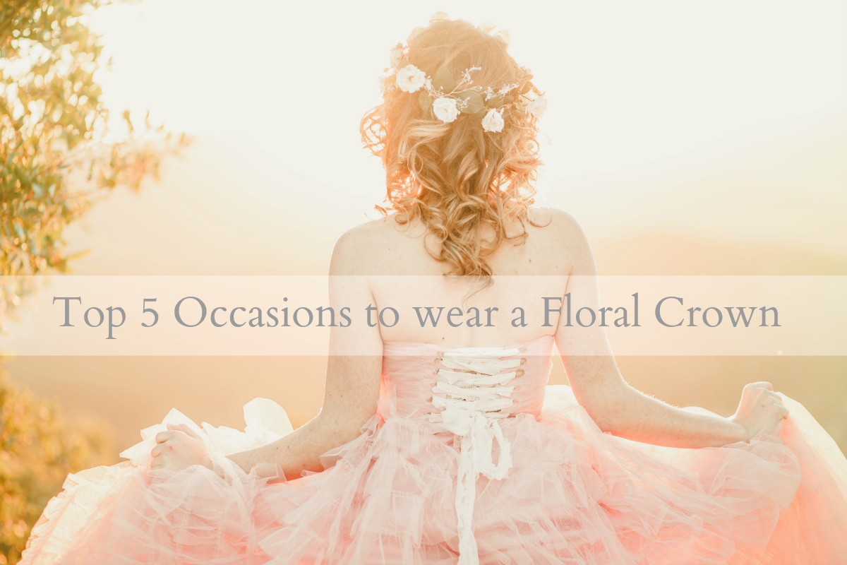 Love Sparkle Pretty Blog Top 5 Occasions To Wear A Floral Crown