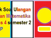 Soal-Soal UH Matematika Kelas 4 KTSP Semester 2