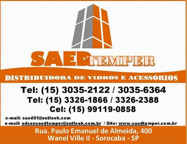 SAED TEMPER DISTRIBUIDOR DE VIDROS E ACESSÓRIOS Av. Paulo Emanuel de Almeida, 400 Wanel Ville II - Sorocaba - SP tel: (15) 3035-2122 / 3035-6364 / 3326-1866 / 3326-2388 Cel: (15) 99119-0858