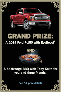 Grand Prize: A 2014 Ford F-150 with EcoBoost and a BBQ with Toby Keith for you and three friends