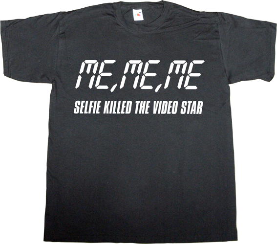 selfie fun irony  buggles video killed the radio star t-shirt ephemeral-t-shirts
