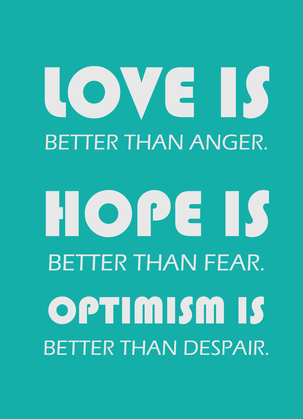 Love is better than angry Hope is better than fear Optimism is better than despair
