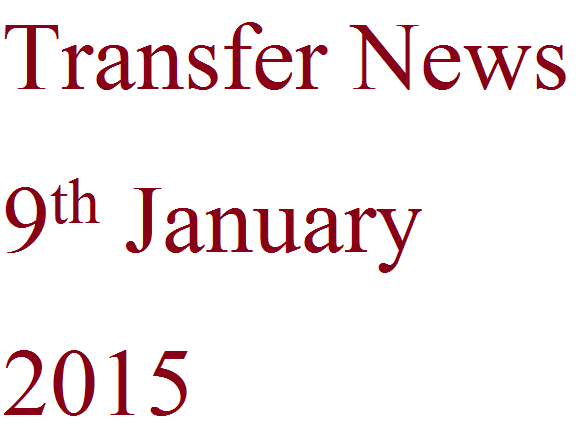 Transfer News: 9th January 2015