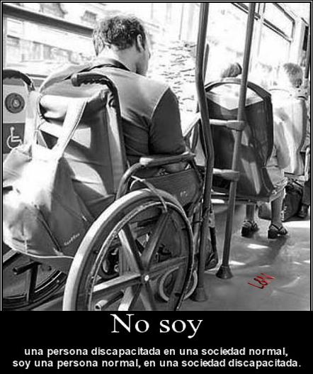 No soy una persona discapacitada en una sociedad normal, soy una persona normal, en una sociedad discapacitada