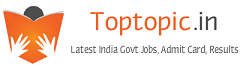Toptopic updates Results, Govt Jobs, Admit Card