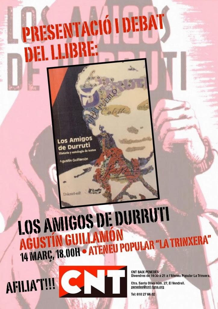 "Tarragona, presentación y debate del libro, Los amigos de Durruti,Anarquistas, CNT AIT,Anarquistas  https://www.facebook.com/pages/Anarquistas/378066755607147 Tarragona: presentación y debate del libro: ""Los amigos de Durruti"" Presentación y debate del libro: ""Los amigos de Durruti"" de Agustín Guillamón 14 Marzo, 18.00 H. ATENEU POPULAR ""LA TRINXERA"" Ctra. Santa Oliva núm. 27, El Vendrell. CNT-AIT BAIX PENEDÈS penedes@cnt-tgna.org    http://elmilicianocnt-aitchiclana.blogspot.com.es/2014/02/tarragona-presentacion-y-debate-del.html    Anarchists, anarchist, anarchy, anarchism, libertarian, anarcosindicato, CNT AIT, CNT FAI, CNT, AIT,"