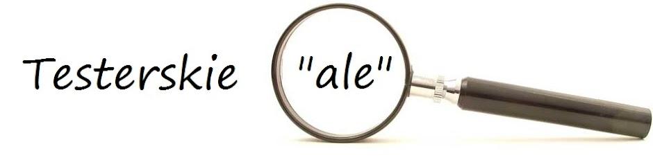 """Testerskie """"ale"""""""