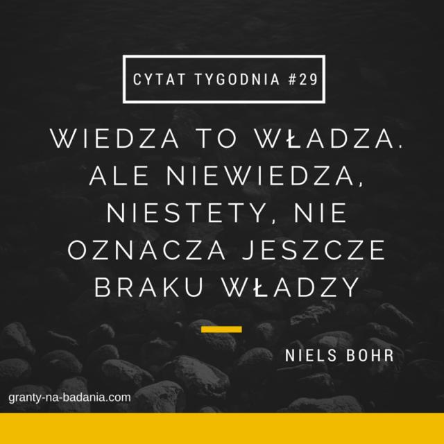 WIEDZA TO WŁADZA. ALE NIEWIEDZA, NIESTETY, NIE OZNACZA JESZCZE BRAKU WŁADZY - Niels Bohr