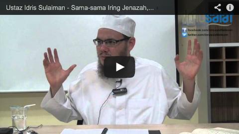 Ustaz Idris Sulaiman – Sama-sama Iring Jenazah, Tapi Tidak Turut Serta dalam Solat Jenazah