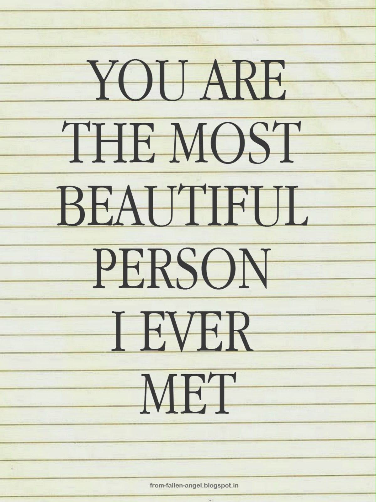 You are the most beautiful person I ever met