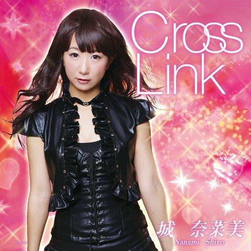 城奈菜美 – Cross Link/Nanami Shiro – Cross Link (2014.04.30/MP3)