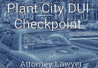 Plant City DUI Checkpoint Map, Plant City DUI Checkpoint, Plant City DUI, Plant City DUI Attorney, Plant City DUI Lawyer,