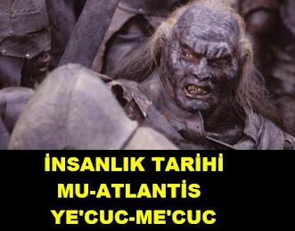 İNSANLIK TARİHİ, MU-ATLANTİS VE YE'CUC-ME'CUC
