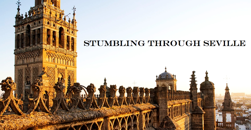 Stumbling Through Seville