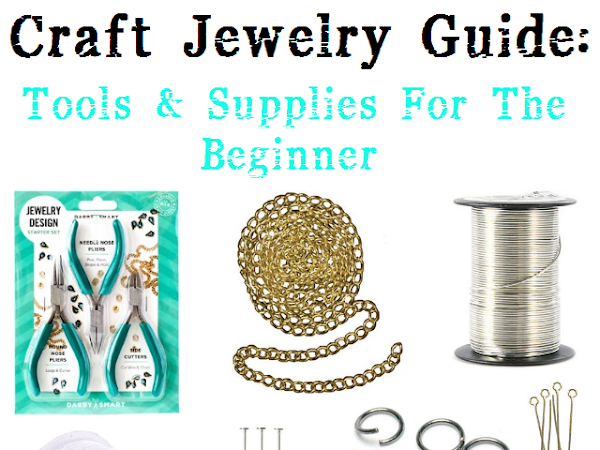 Craft Jewelry Guide: Tools & Supplies For The Beginner