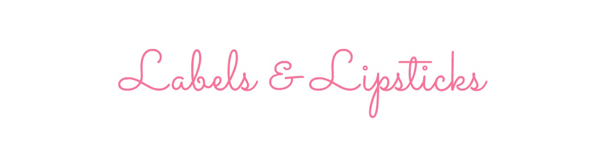 *Labels & Lipsticks | A Beauty, Fashion & Lifestyle Blog