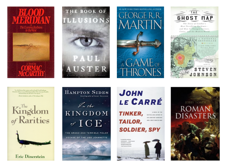 8 Books to Read This Spring: Blood Meridian; The Book of Illusions; Game of Thrones; The Ghost Map; The Kingdom of Rarities; In the Kingdom of Ice; Tinker, Tailor, Soldier, Spy; Roman Disasters