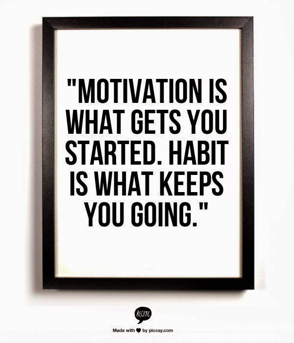 It takes motivation to get started but the habit is what keeps you going.  www.HealthyFitFocused.com