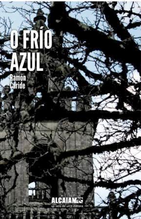 """""""O FRÍO AZUL"""", DE RAMÓN CARIDE. XA Á VENDA NA TÚA LIBRERÍA."""