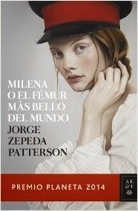 """Ranking Semanal. Número 5: Milena o el fémur más bello del mundo, de Jorge Zepeda Patterson. """"Premio Planeta 2014"""""""