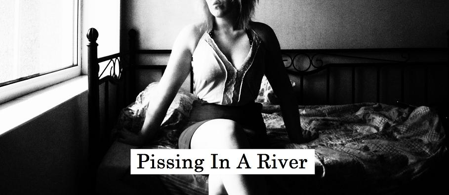 Pissing In A River