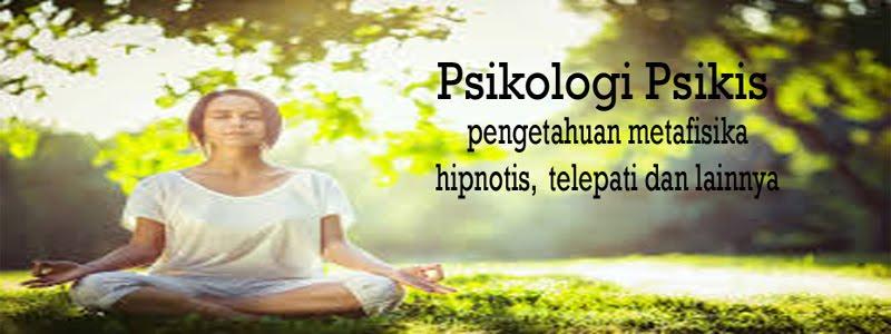 Psikologi Psikis - Tempat Belajar Hipnotis, Telepati, Telekinesis dan Metafisika