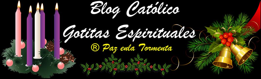 ® Blog Católico Gotitas Espirituales  ®