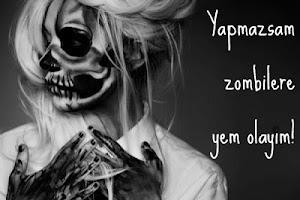 Etiket: Yapmazsam zombilere yem olayım