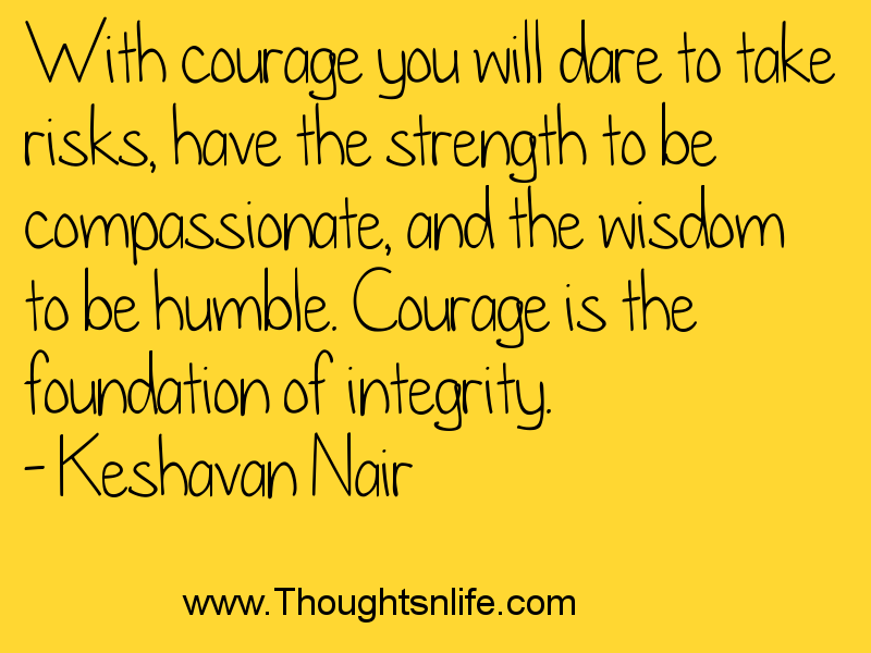 Thoughtsandlife: With courage you will dare to take risks.