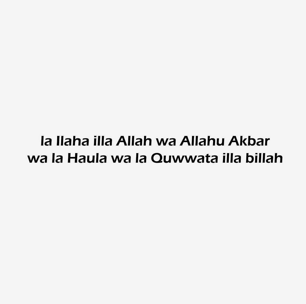 la Ilaha illa Allah wa Allahu Akbar wa la Haula wa la Quwwata illa billah