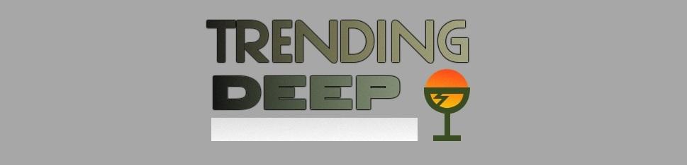 TRENDING DEEP