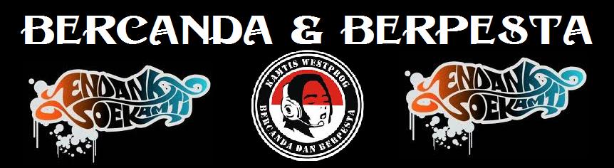 BERCANDA dan BERPESTA