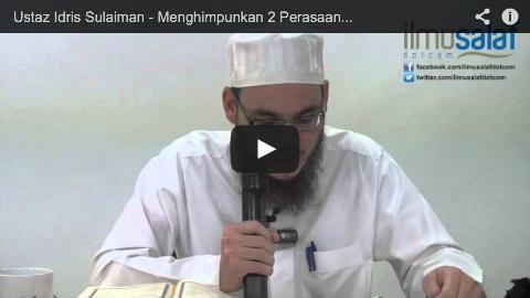 Ustaz Idris Sulaiman – Menghimpunkan 2 Perasaan dalam Ibadah : Takut & Berharap