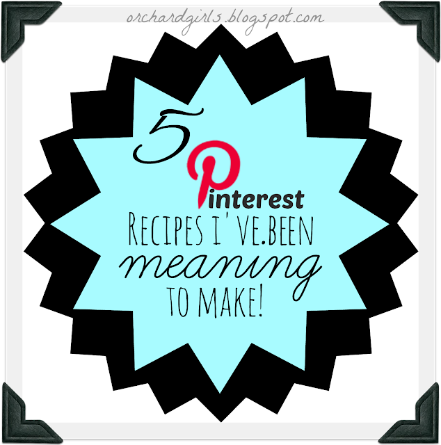 5 Pinterest Recipes I've been MEANING to make! - Orchard Girls