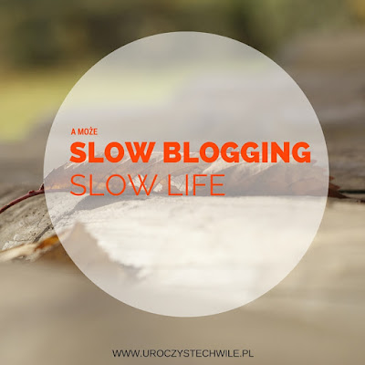 Slow blogging, slow bloger moje refleksje na temat blogowania…