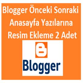 Blogger Önceki Sonraki Anasayfa Yazılarına Resim Ekleme 2 Adet