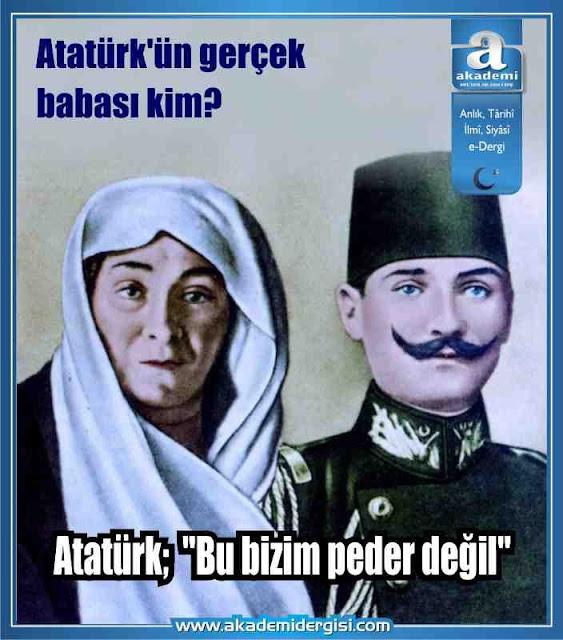 """Atatürk; """"Bu bizim peder değil""""  Atatürk'ün gerçek babası kim?"""
