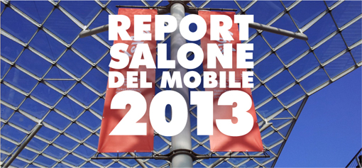 REPORT SALONE DEL MOBILE 2013
