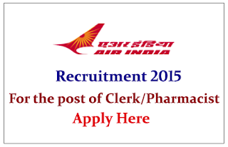 Air India Limited Recruitment for the post of Clerk and Pharmacist 2015