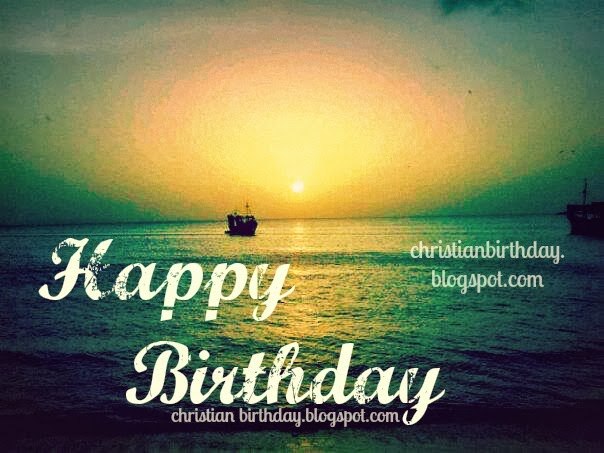 Happy Birthday to you Christian Quotes and wishes – Free Birthday Cards for Men