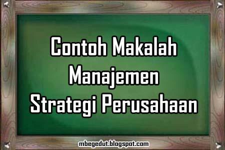 contoh makalah, makalah manajemen, manajemen perusahaan, manajemen strategi