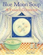 Blue Moon Soup: A Family Cookbook by Gary Goss (P GOS)