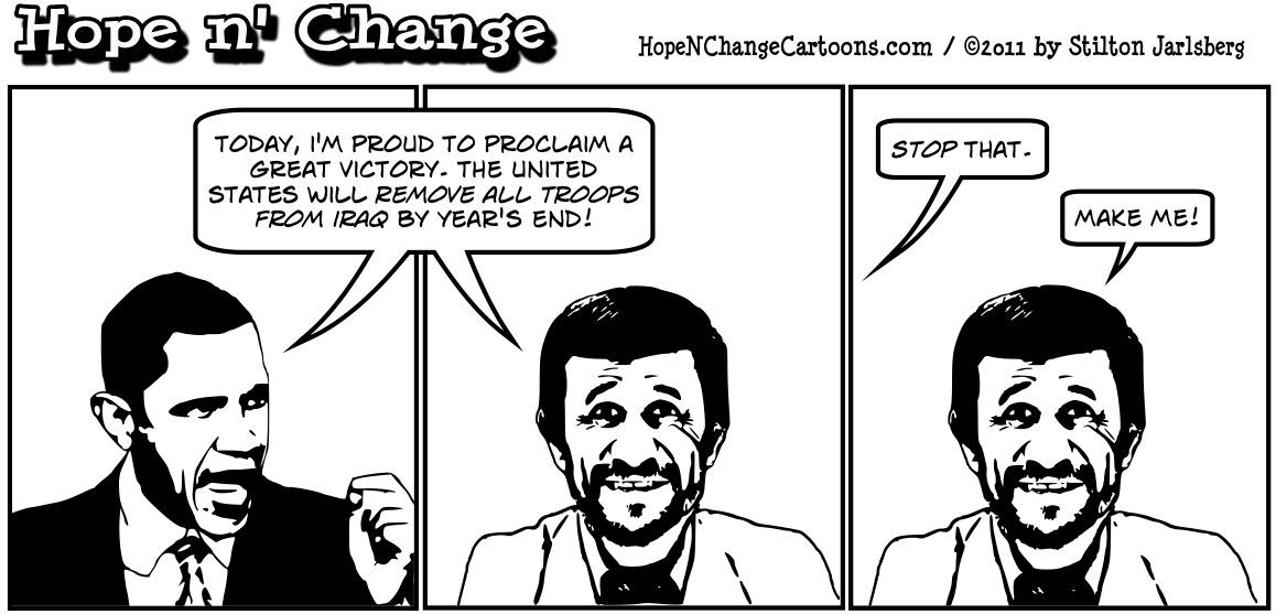 To Iran's delight, Barack Obama announces that he's getting the hell out of Iran whether it's militarily wise or not, hopenchange, hope and change, hope n' change, stilton jarlsberg, political cartoon, tea party
