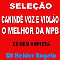 CANINDÉ VOZ E VIOLÃO O MELHOR DA MPB BY DJ HELDER ANGELO [SEM VINHETAS]