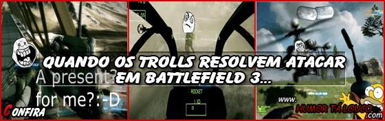 Quando os Trolls resolvem atacar em Battlefield 3...