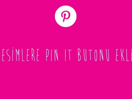 Blogdaki Resimlerinize Pin It Butonu Ekleyin