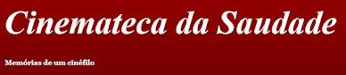 CINEMATECA DA SAUDADE - POR ARMANDO MAYNARD