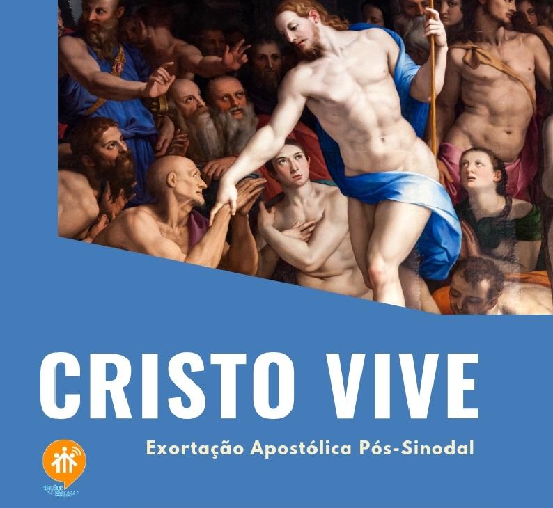 EXORTAÇÃO APOSTÓLICA PÓS-SINODAL CHRISTUS VIVIT DO SANTO PADRE FRANCISCO AOS JOVENS E TODO O POVO